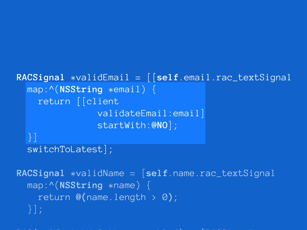 RACSignal *validEmail = [[self.email.rac_textSi...