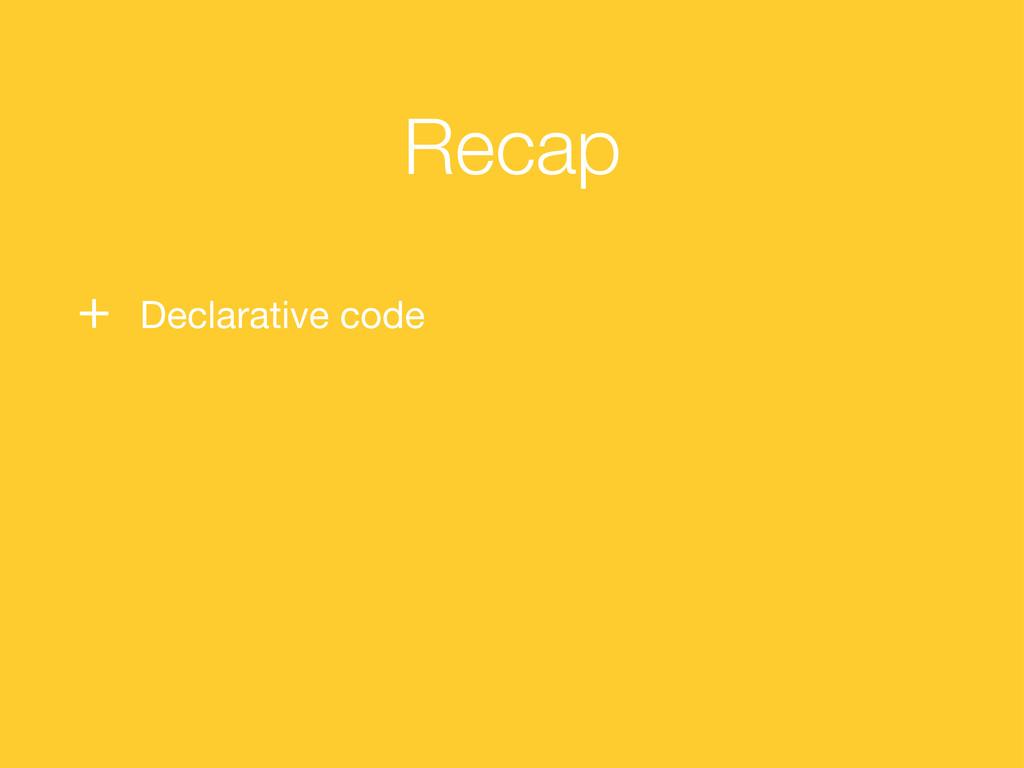 Recap + Declarative code