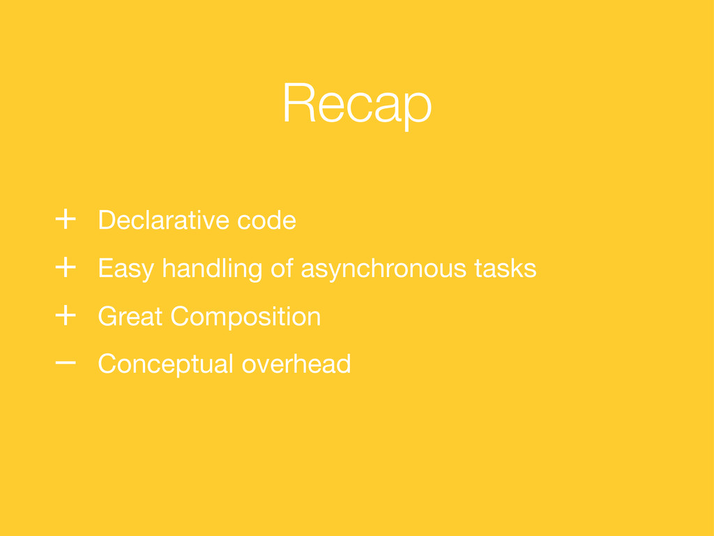 Recap + Declarative code + Easy handling of asy...