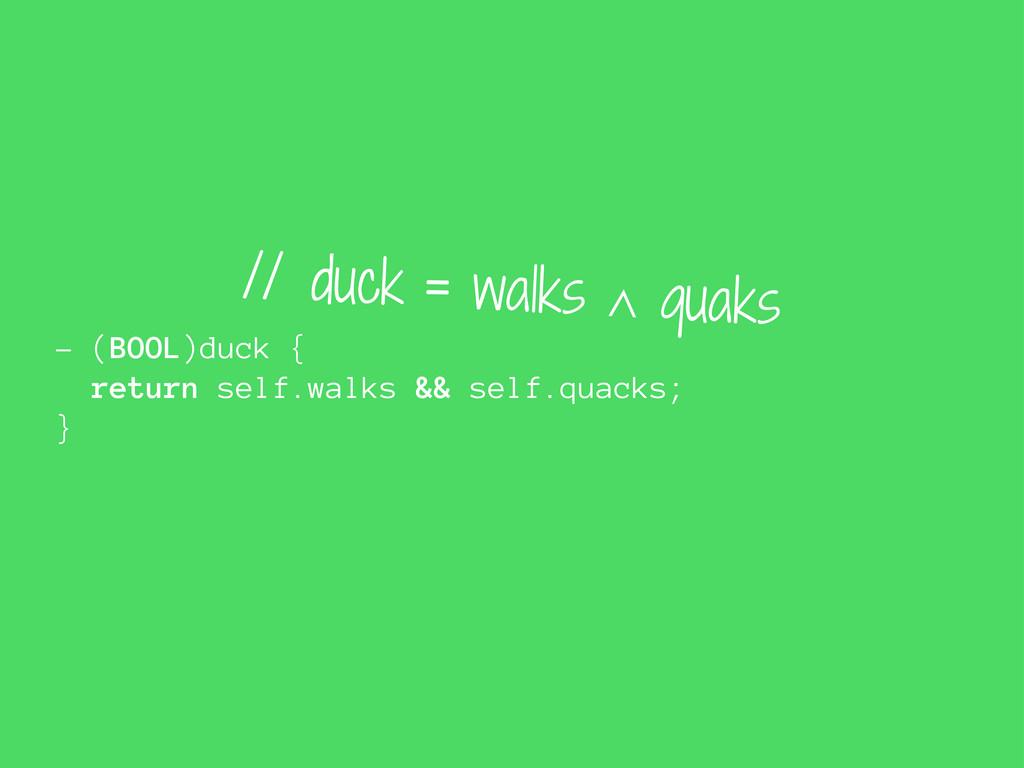 - (BOOL)duck { return self.walks && self.quacks...