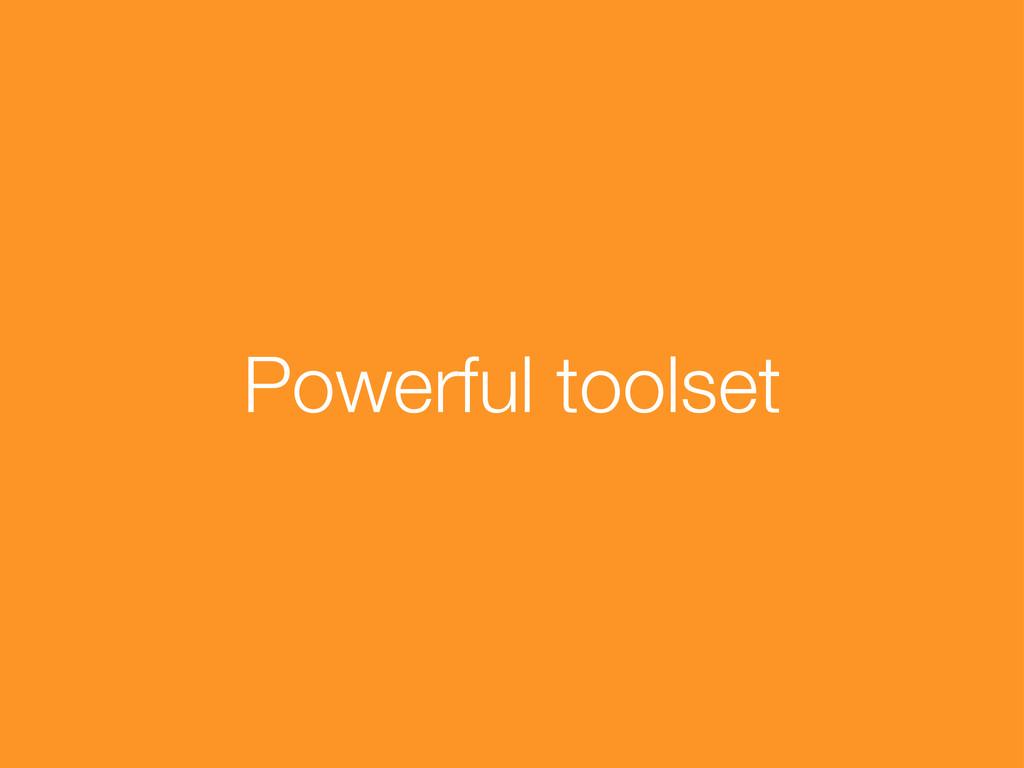 Powerful toolset
