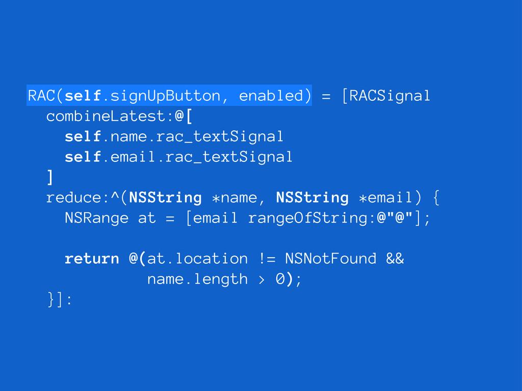 RAC(self.signUpButton, enabled) = [RACSignal co...