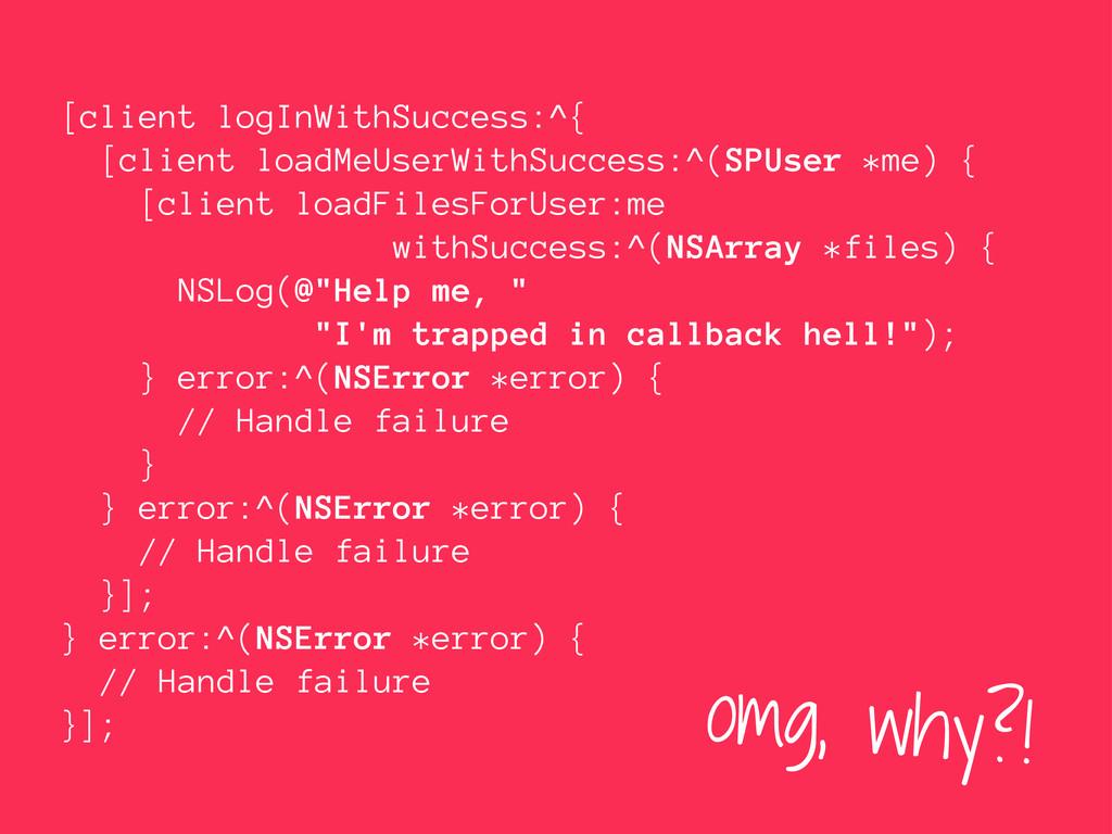 [client logInWithSuccess:^{ [client loadMeUserW...