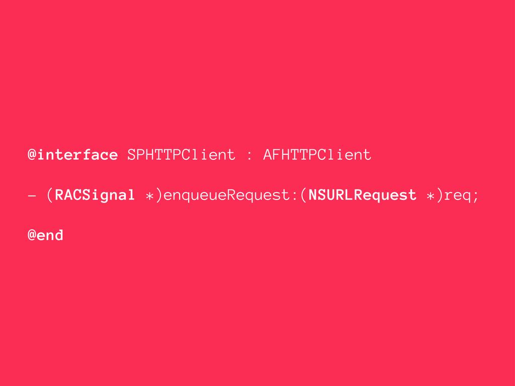 @interface SPHTTPClient : AFHTTPClient - (RACSi...