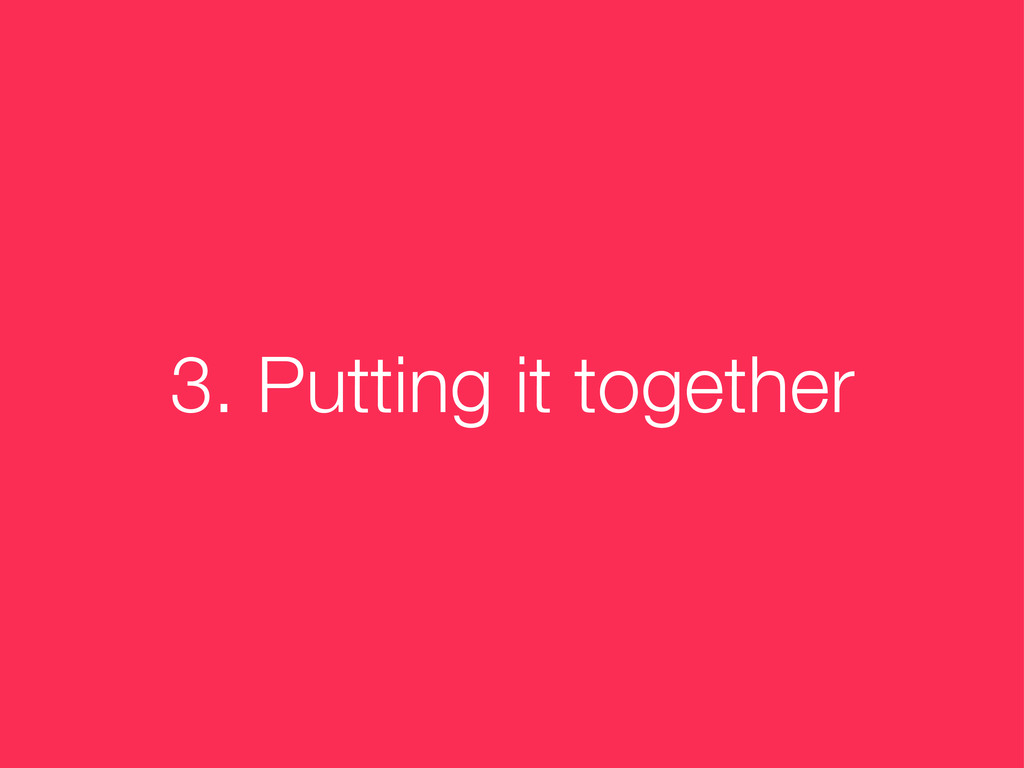 3. Putting it together