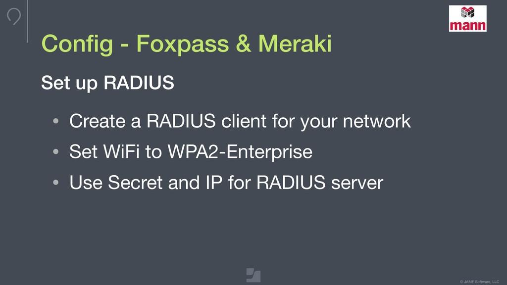 © JAMF Software, LLC Config - Foxpass & Meraki •...
