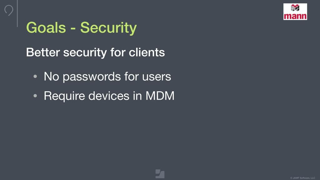 © JAMF Software, LLC Goals - Security • No pass...