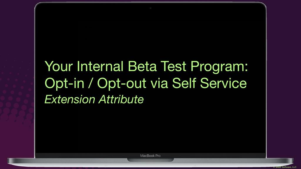 © JAMF Software, LLC Your Internal Beta Test Pr...