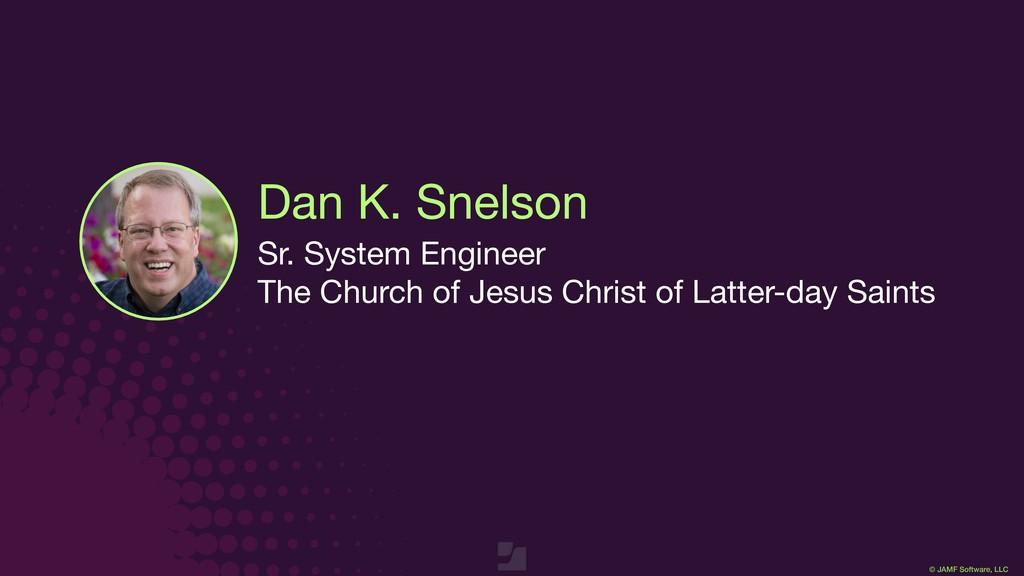 © JAMF Software, LLC Dan K. Snelson Sr. System ...