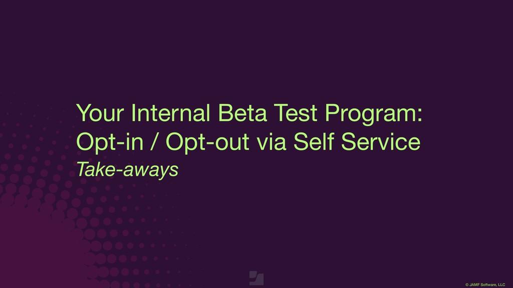 © JAMF Software, LLC Take-aways Your Internal B...