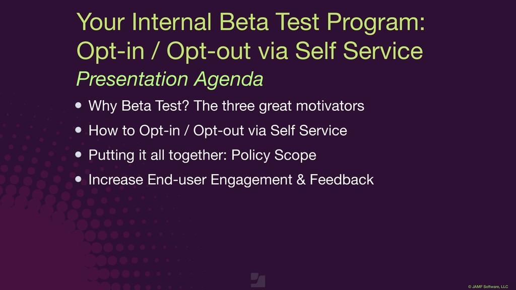 © JAMF Software, LLC Why Beta Test? The three g...