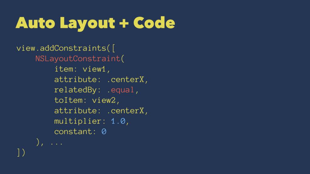 Auto Layout + Code view.addConstraints([ NSLayo...