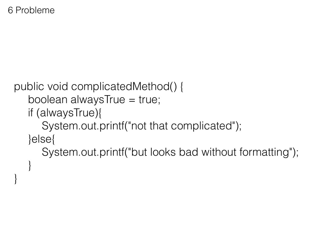 6 Probleme public void complicatedMethod() { b...