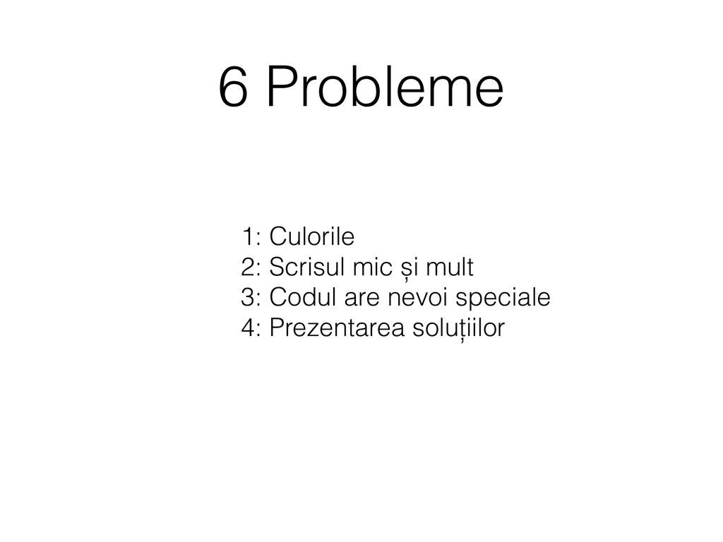 6 Probleme 1: Culorile 2: Scrisul mic și mult 3...
