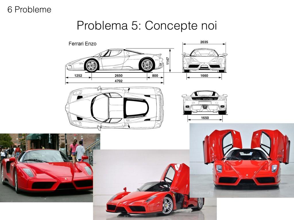 6 Probleme Problema 5: Concepte noi