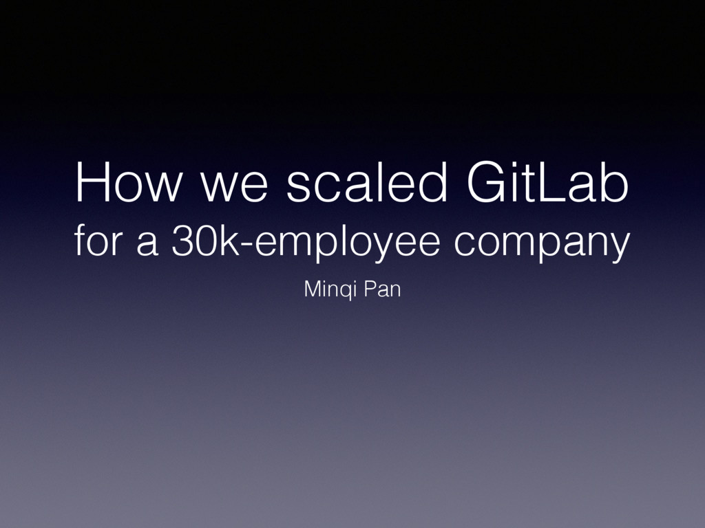 How we scaled GitLab for a 30k-employee company...