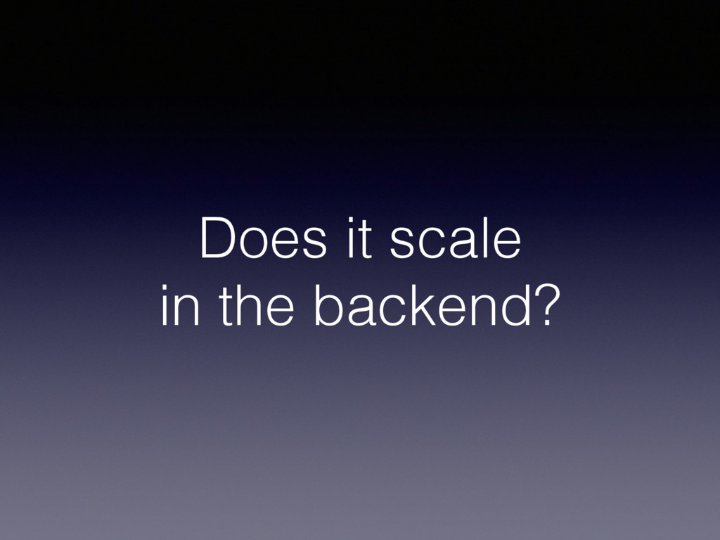Does it scale in the backend?