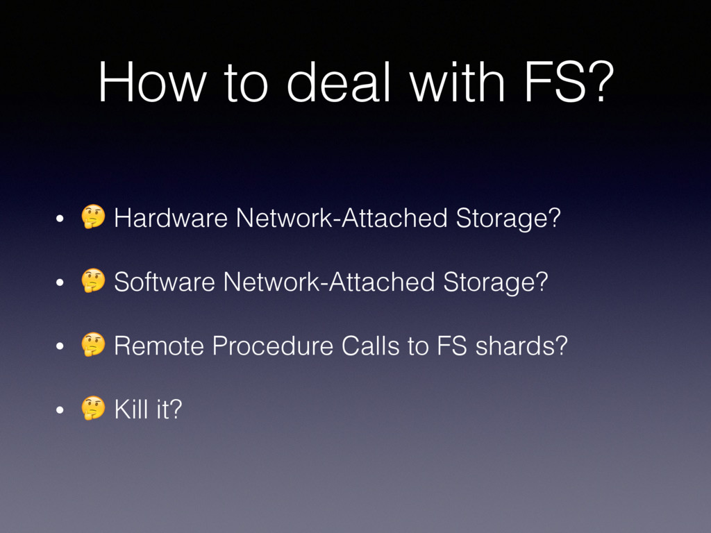 How to deal with FS? •  Hardware Network-Attach...