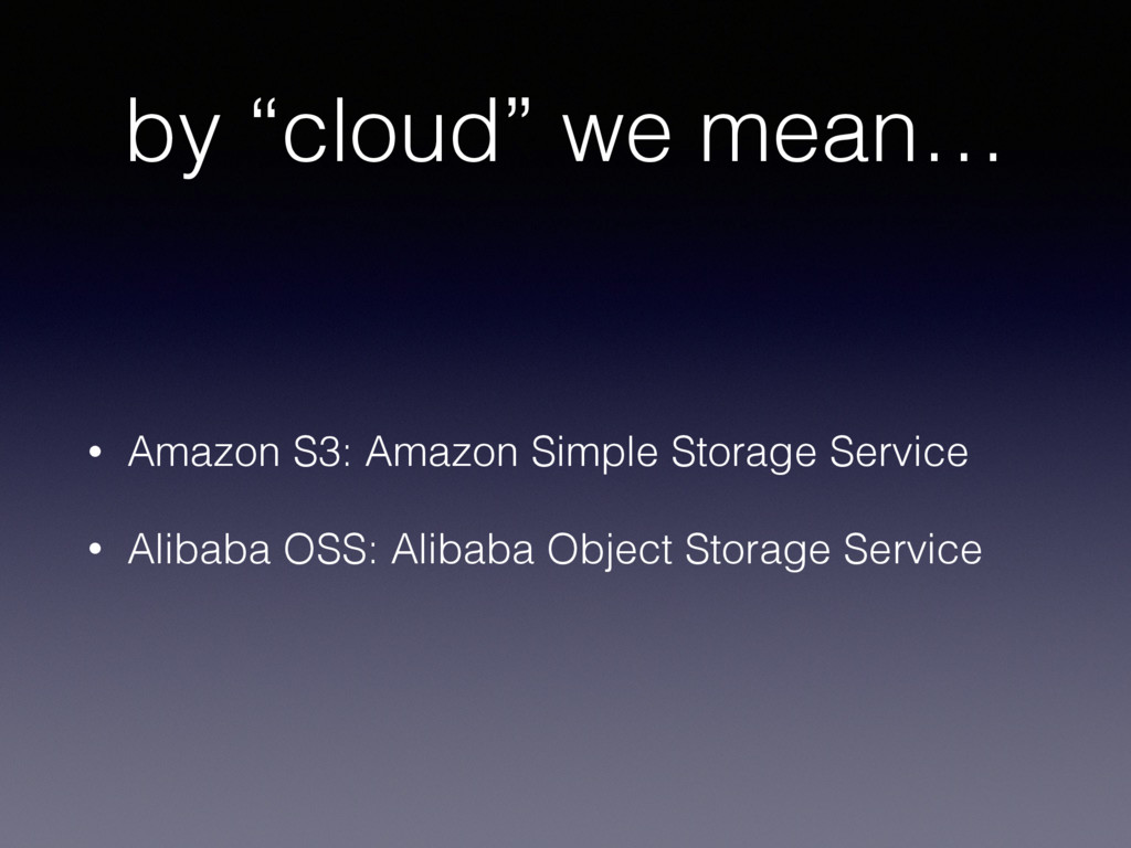 """by """"cloud"""" we mean… • Amazon S3: Amazon Simple ..."""