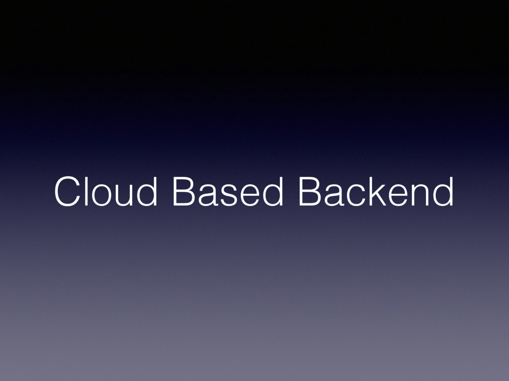 Cloud Based Backend