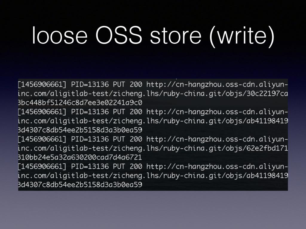 loose OSS store (write)