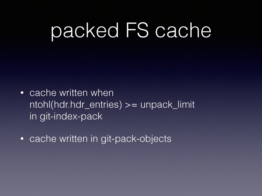packed FS cache • cache written when ntohl(hdr...