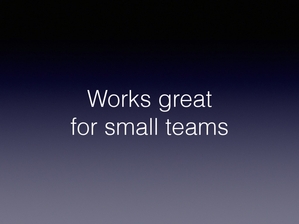 Works great for small teams