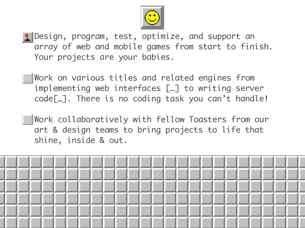 • Design, program, test, optimize, and support ...