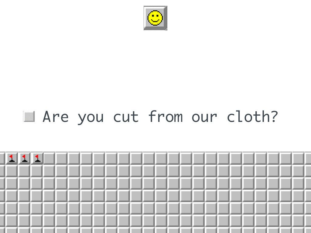 • Are you cut from our cloth?