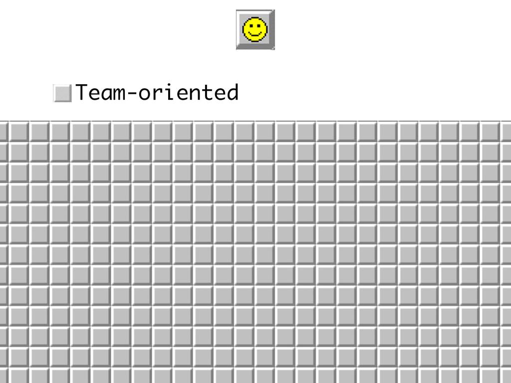 • Team-oriented • Pragmatic • At least occasion...