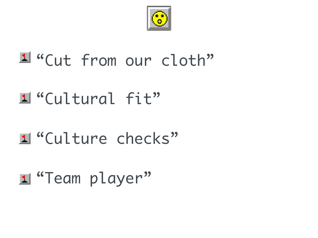 "• ""Cut from our cloth"" • ""Cultural fit"" • ""Cult..."