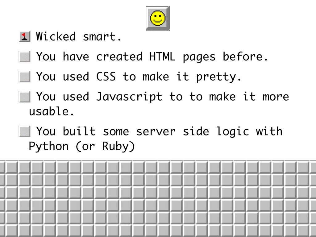• Wicked smart. • You have created HTML pages b...