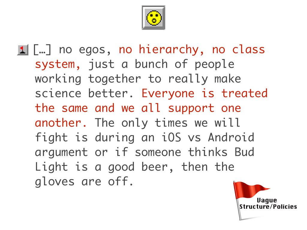 • […] no egos, no hierarchy, no class system, j...