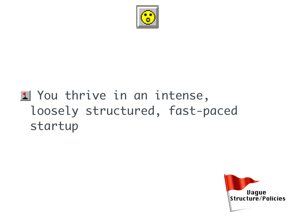 • You thrive in an intense, loosely structured,...