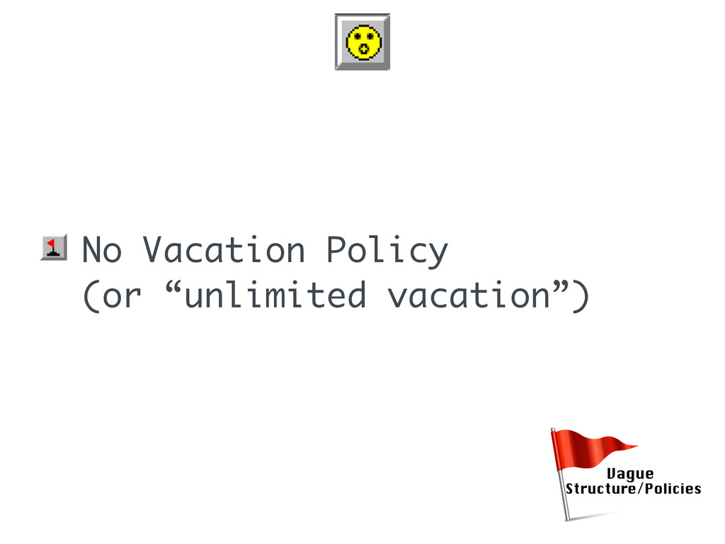 "• No Vacation Policy (or ""unlimited vacation"")"