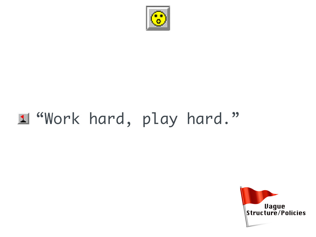 "• ""Work hard, play hard."""