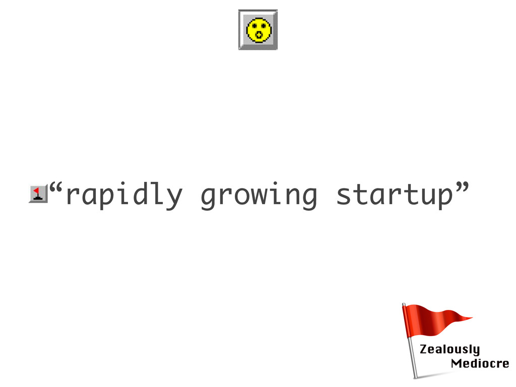 "•""rapidly growing startup"""