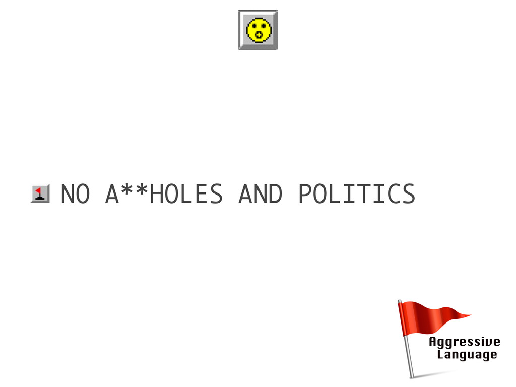 • NO A**HOLES AND POLITICS