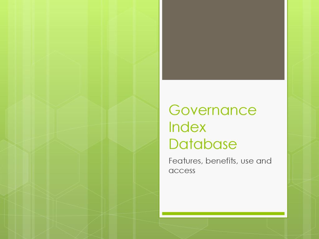 Governance Index Database Features, benefits, u...