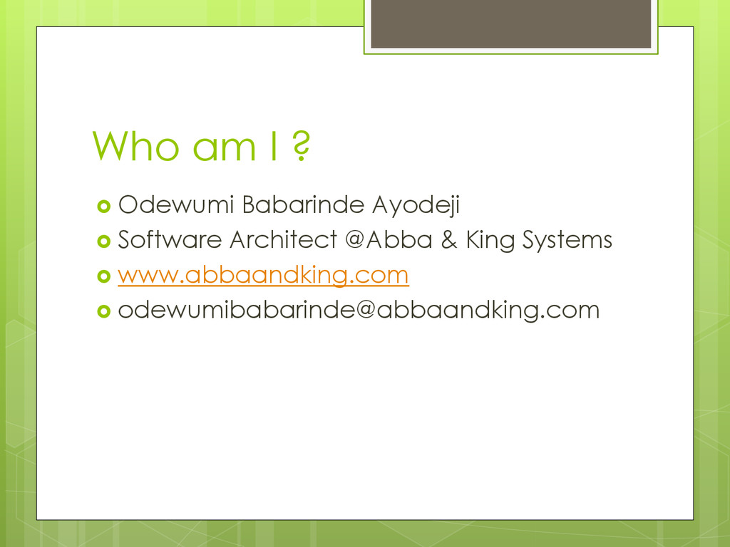 Who am I ?  Odewumi Babarinde Ayodeji  Softwa...