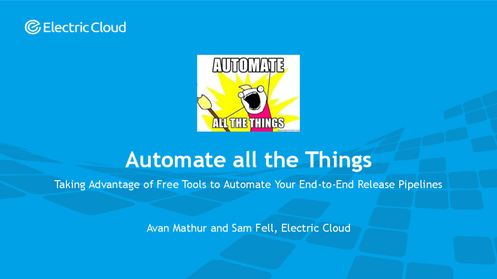 © Electric Cloud | electric-cloud.com Automate ...