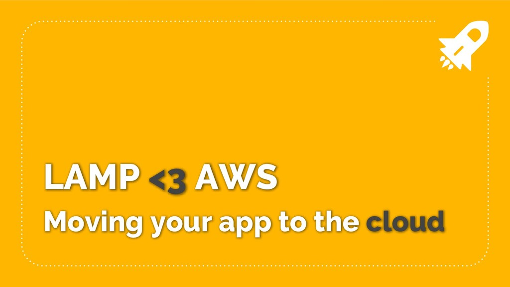 LAMP <3 AWS Moving your app to the cloud