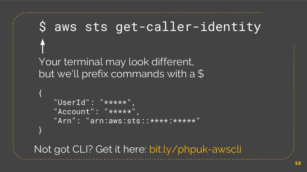 12 $ aws sts get-caller-identity Your terminal ...