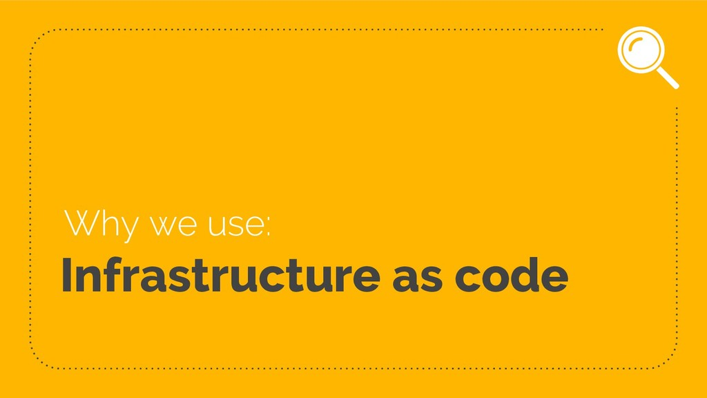 Infrastructure as code Why we use: