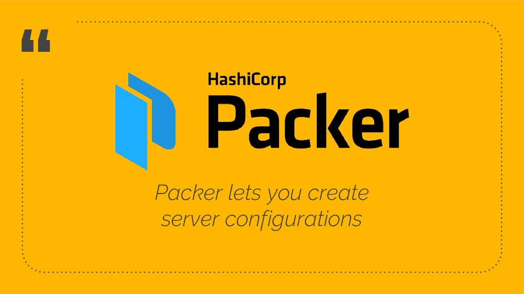 """ Packer lets you create server configurations ..."