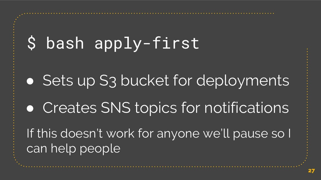 27 $ bash apply-first ● Sets up S3 bucket for d...