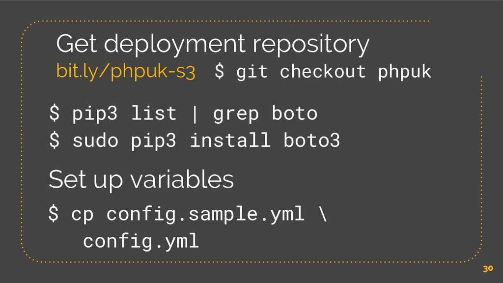 30 Get deployment repository bit.ly/phpuk-s3 $ ...