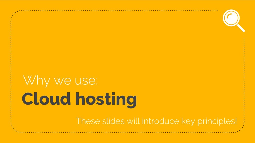 Cloud hosting Why we use: These slides will int...
