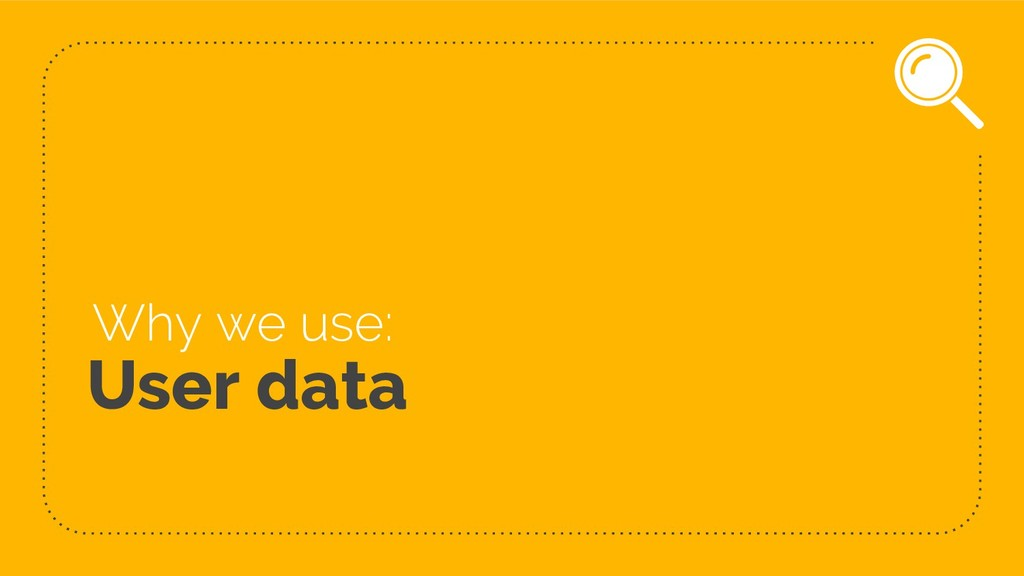 User data Why we use: