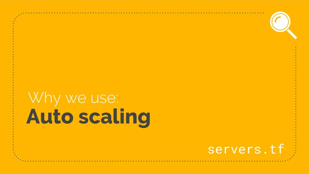Auto scaling Why we use: servers.tf